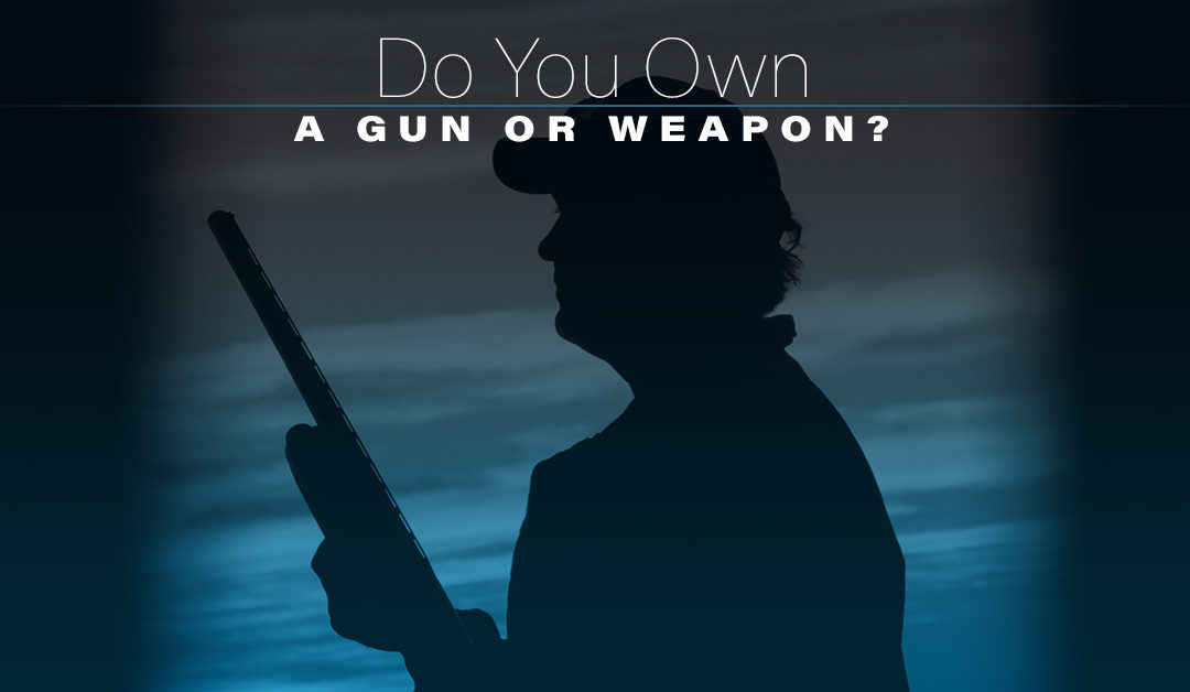 Do You Own a Gun or Weapon?