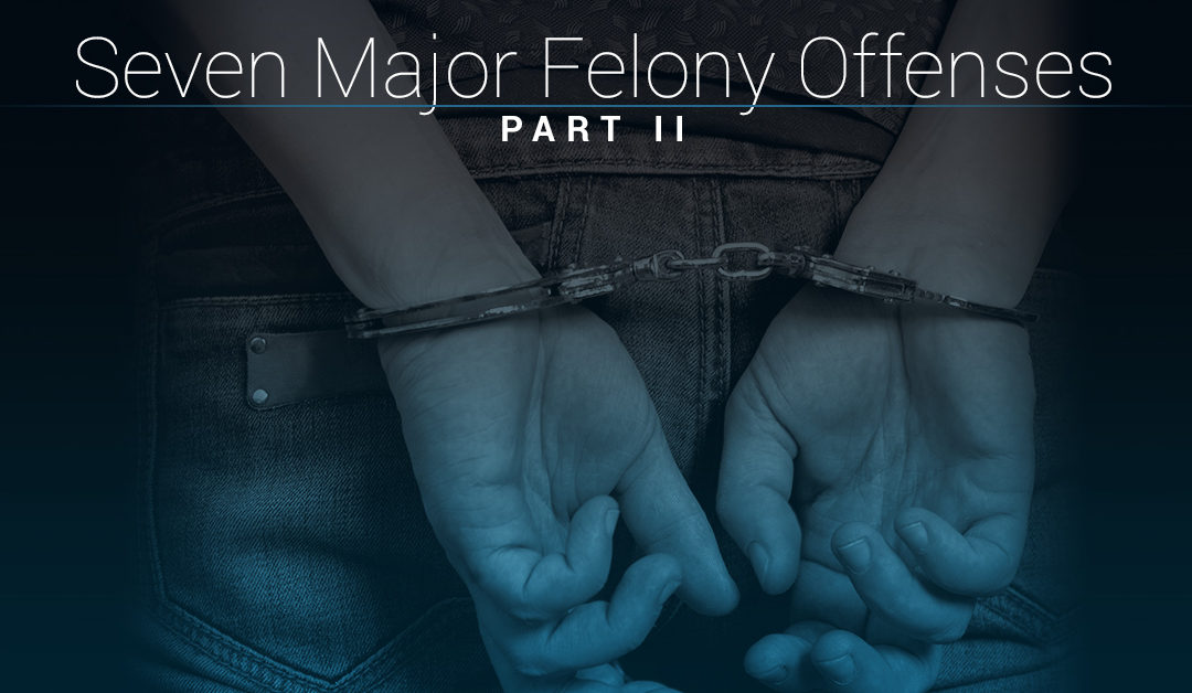 Seven Major Felony Offenses – Part II