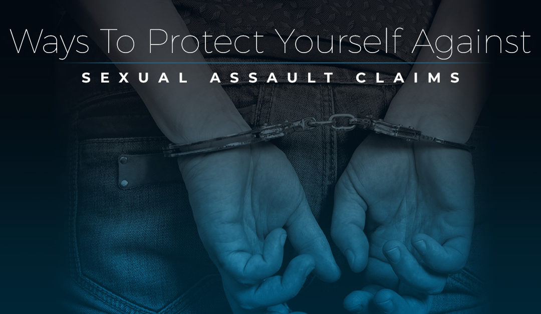 Ways to Protect Yourself Against Sexual Assault Claims