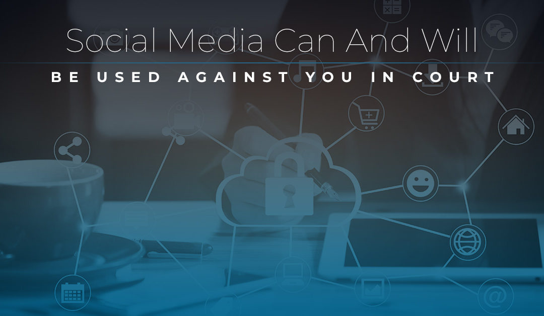 Social Media Can And Will Be Used Against You In Court
